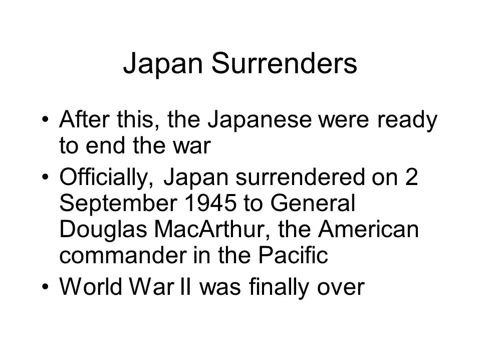 Japan Surrenders After this, the Japanese were ready to end the war