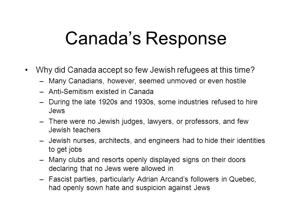 Canada's Response Why did Canada accept so few Jewish refugees at this time Many Canadians, however, seemed unmoved or even hostile.