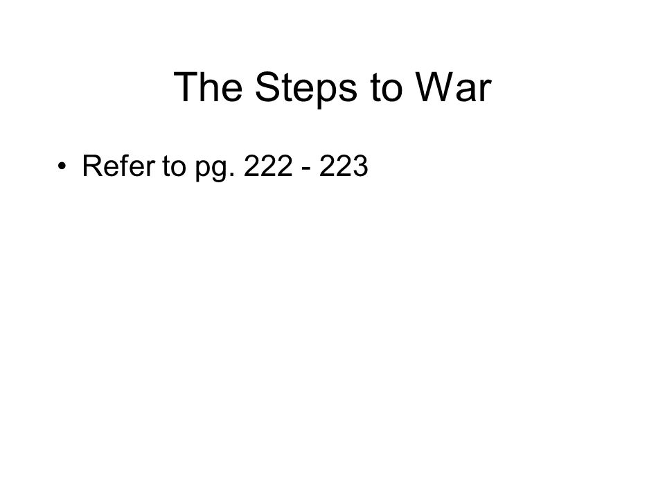 The Steps to War Refer to pg. 222 - 223