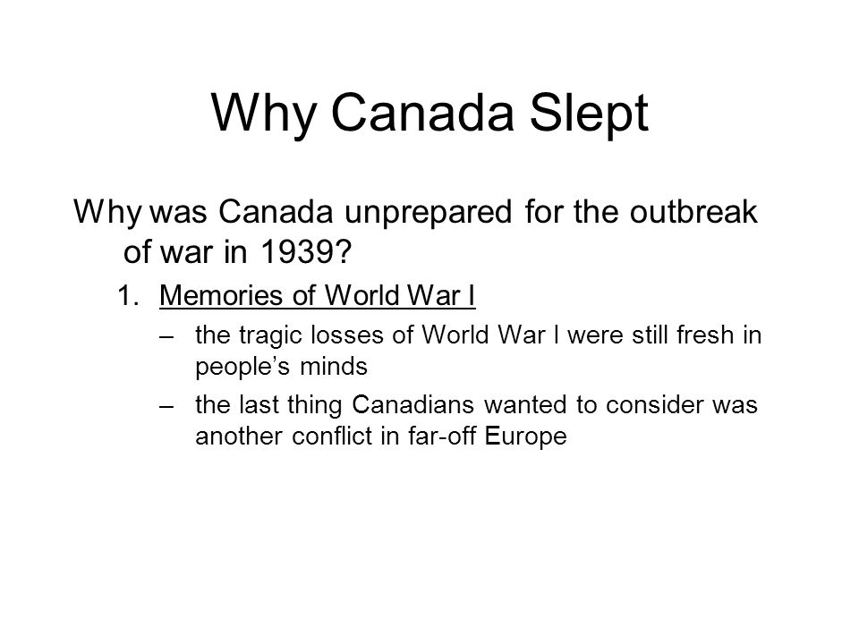 Why Canada Slept Why was Canada unprepared for the outbreak of war in 1939 Memories of World War I.