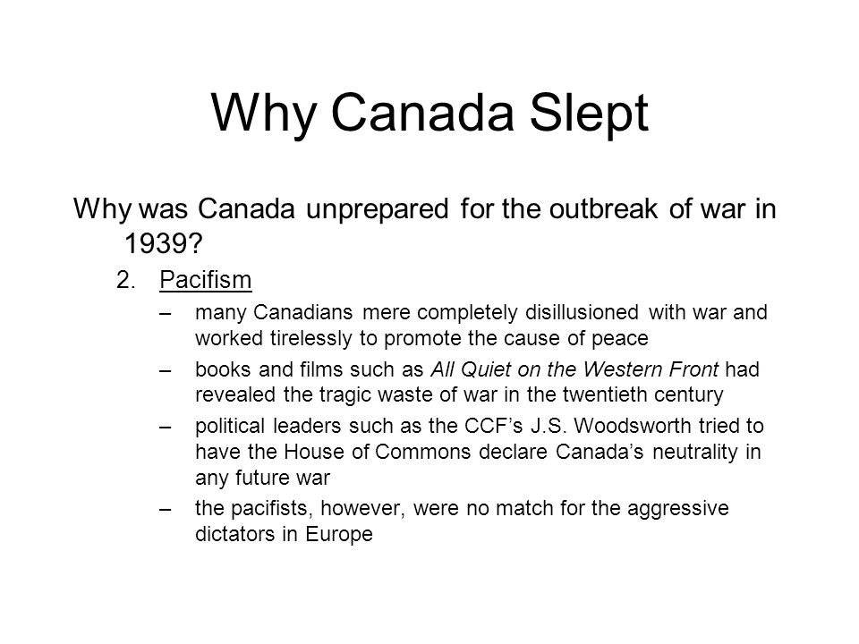Why Canada Slept Why was Canada unprepared for the outbreak of war in 1939 Pacifism.