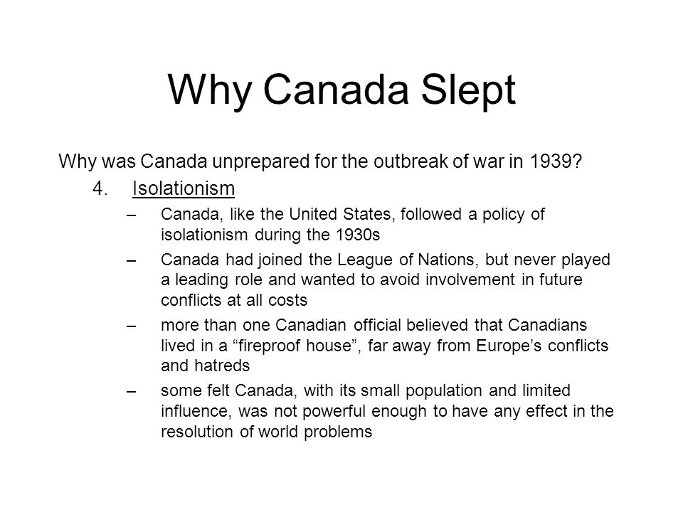 Why Canada Slept Why was Canada unprepared for the outbreak of war in 1939 Isolationism.