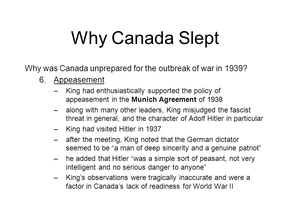 Why Canada Slept Why was Canada unprepared for the outbreak of war in 1939 Appeasement.