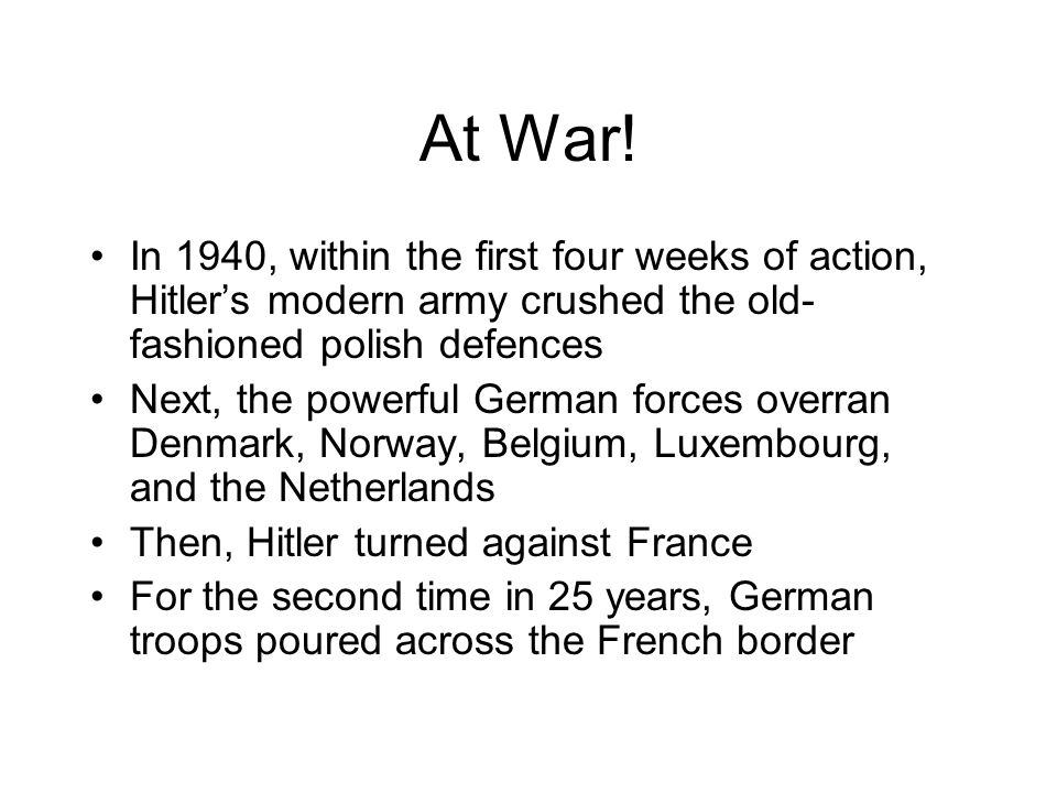At War! In 1940, within the first four weeks of action, Hitler's modern army crushed the old-fashioned polish defences.