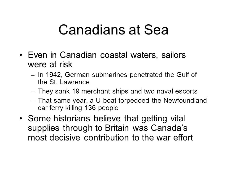 Canadians at Sea Even in Canadian coastal waters, sailors were at risk