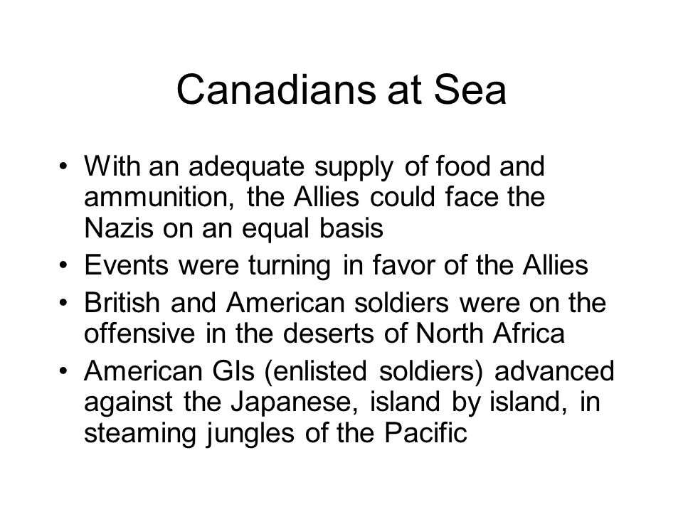 Canadians at Sea With an adequate supply of food and ammunition, the Allies could face the Nazis on an equal basis.