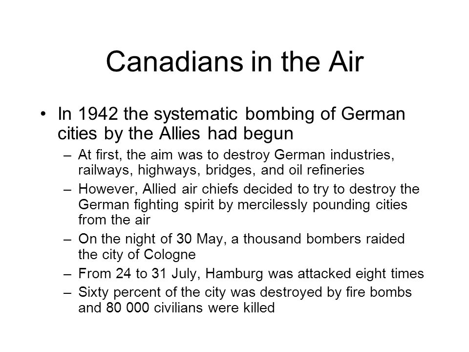 Canadians in the Air In 1942 the systematic bombing of German cities by the Allies had begun.