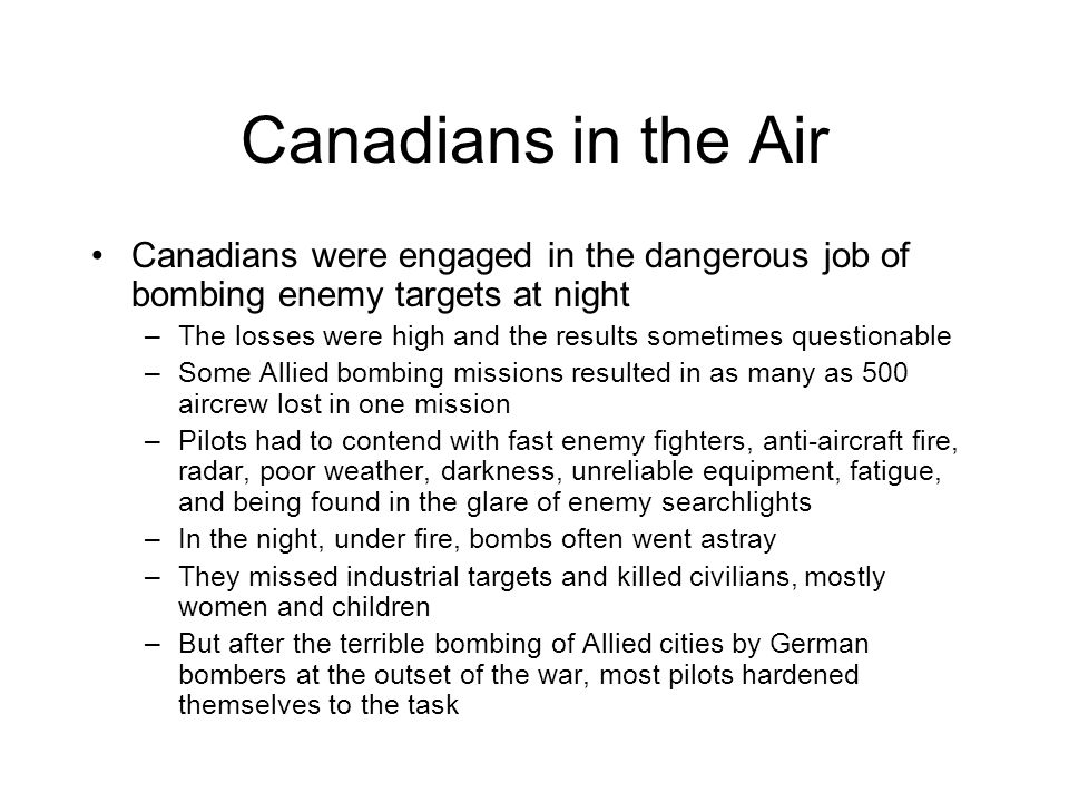 Canadians in the Air Canadians were engaged in the dangerous job of bombing enemy targets at night.