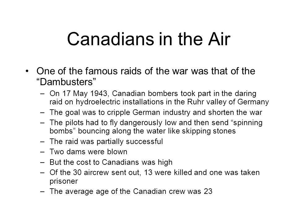 Canadians in the Air One of the famous raids of the war was that of the Dambusters