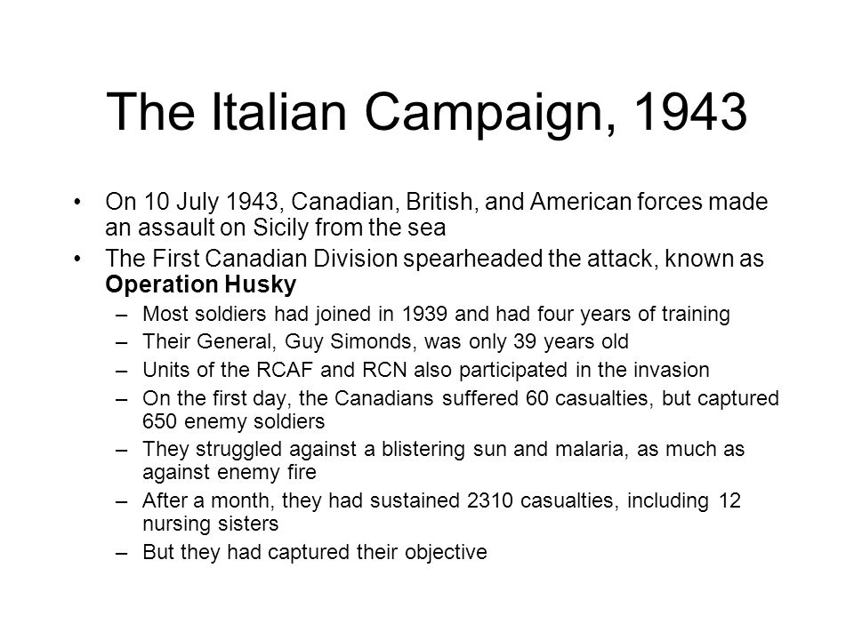 The Italian Campaign, 1943 On 10 July 1943, Canadian, British, and American forces made an assault on Sicily from the sea.