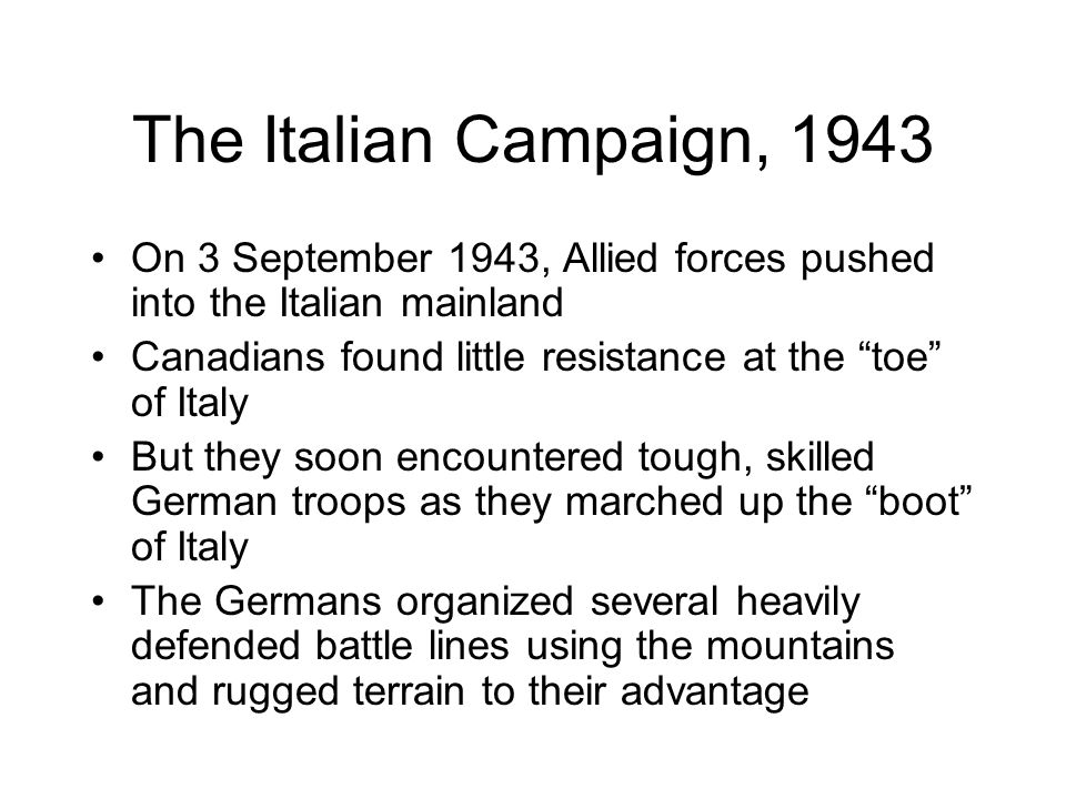 The Italian Campaign, 1943 On 3 September 1943, Allied forces pushed into the Italian mainland.