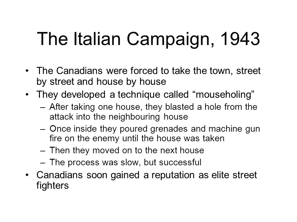 The Italian Campaign, 1943 The Canadians were forced to take the town, street by street and house by house.
