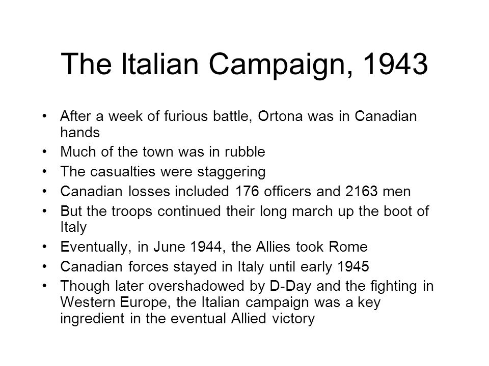 The Italian Campaign, 1943 After a week of furious battle, Ortona was in Canadian hands. Much of the town was in rubble.