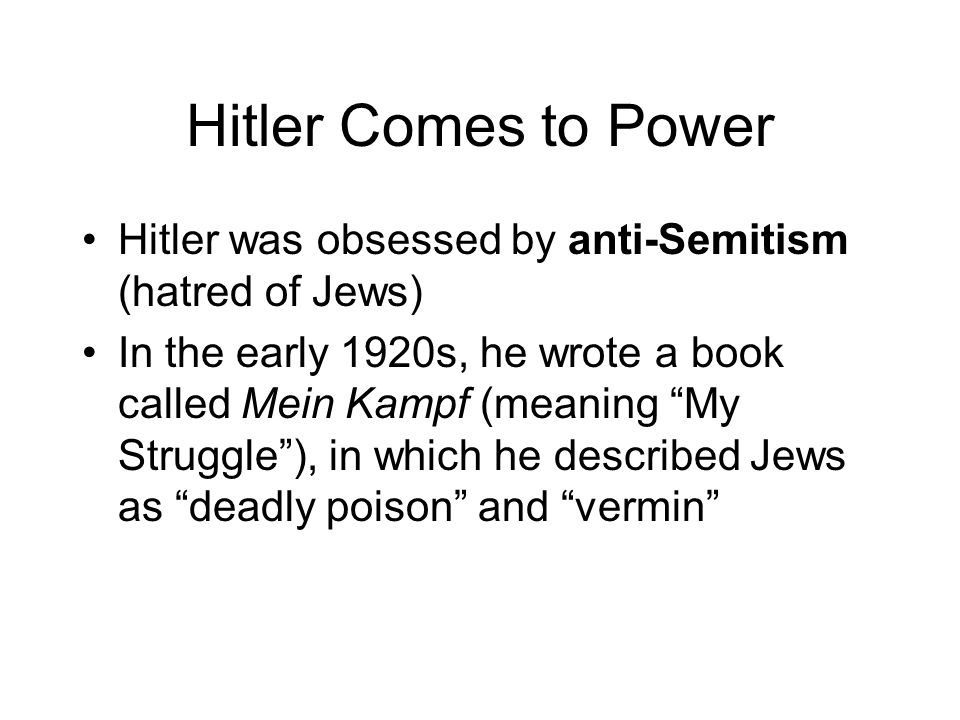 Hitler Comes to Power Hitler was obsessed by anti-Semitism (hatred of Jews)