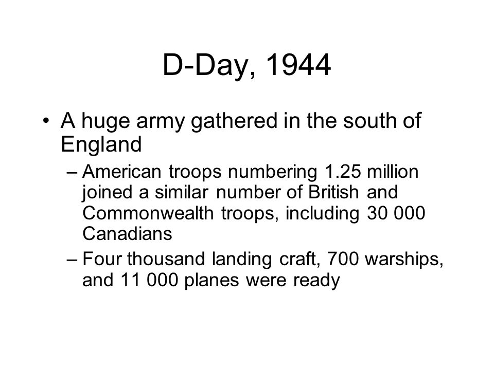 D-Day, 1944 A huge army gathered in the south of England