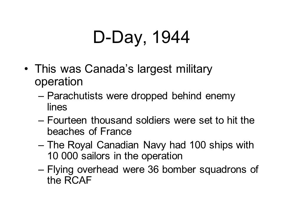 D-Day, 1944 This was Canada's largest military operation