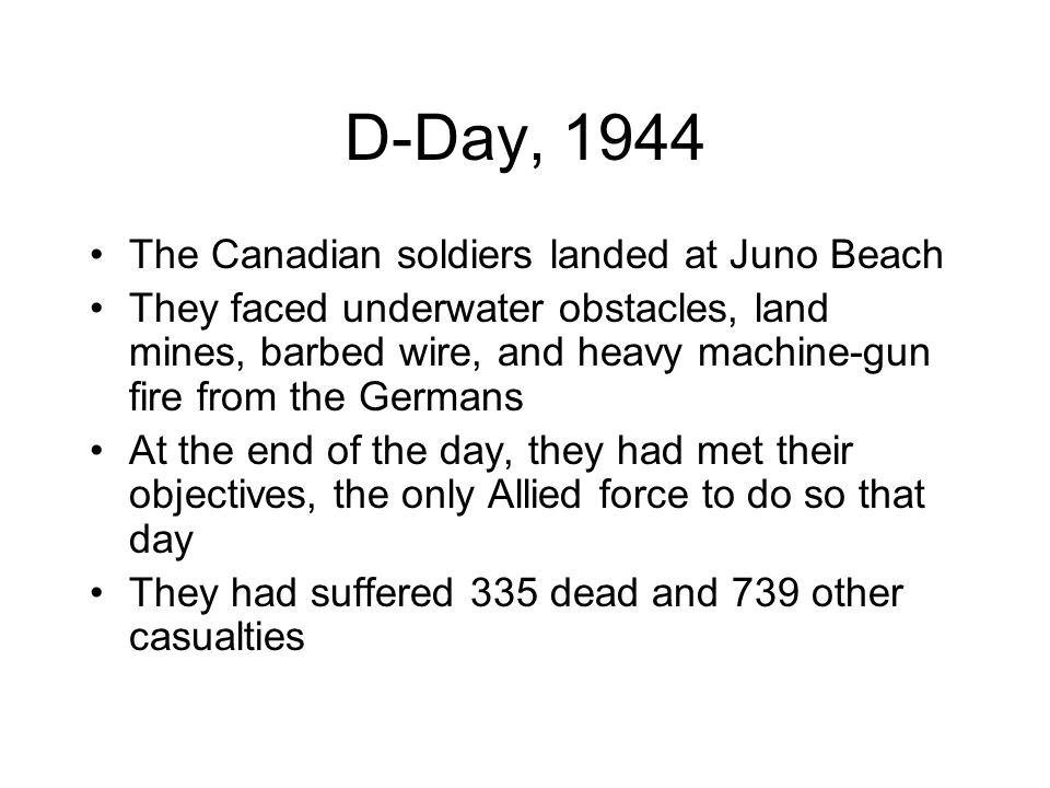 D-Day, 1944 The Canadian soldiers landed at Juno Beach