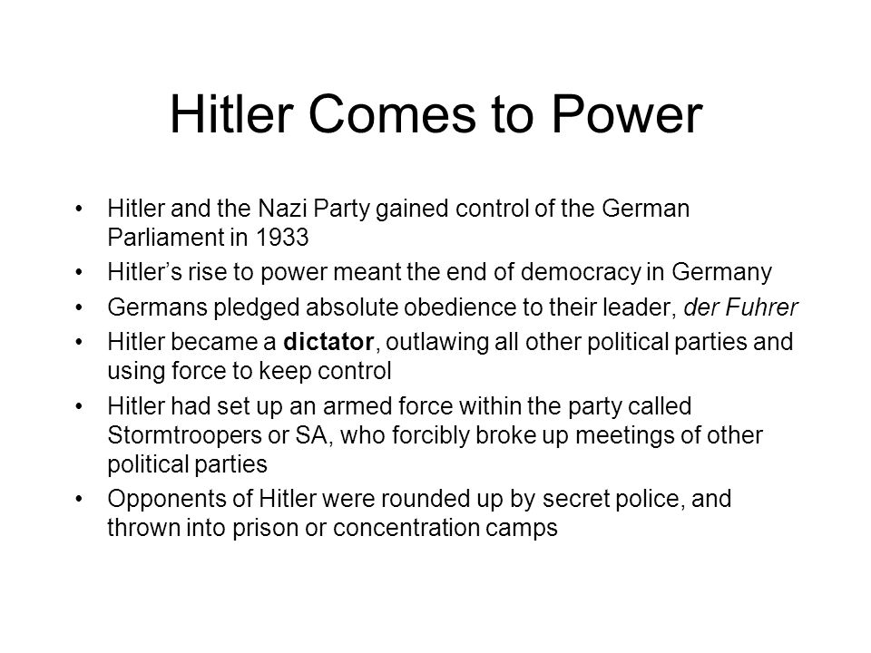 Hitler Comes to Power Hitler and the Nazi Party gained control of the German Parliament in 1933.