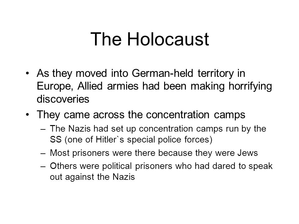 The Holocaust As they moved into German-held territory in Europe, Allied armies had been making horrifying discoveries.