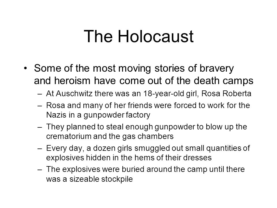 The Holocaust Some of the most moving stories of bravery and heroism have come out of the death camps.