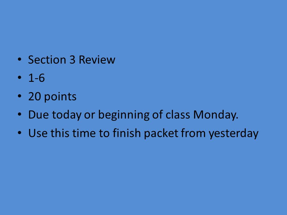 Section 3 Review points. Due today or beginning of class Monday.