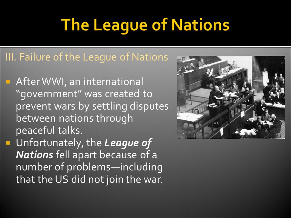 failure of the league of nations We where learing about the ww2 failure of the league of nations today and didn't really get it/ could you explain what it was what the purpose i.