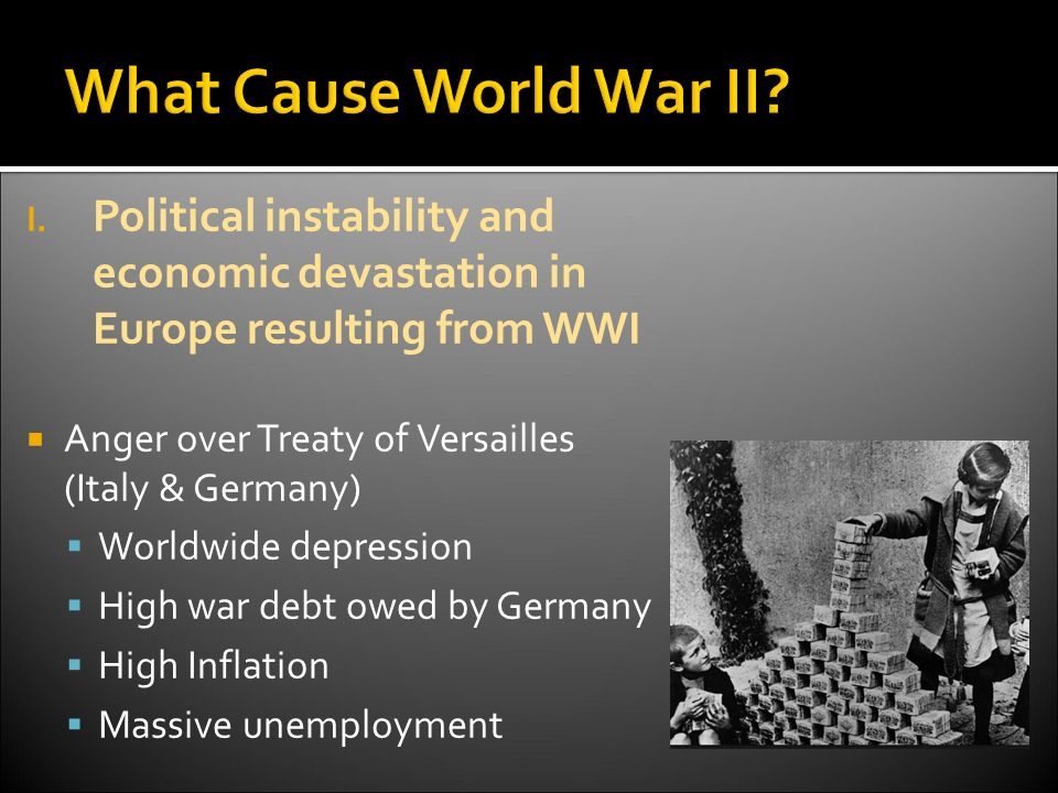 treaty of versailles cause of world war The allies, wwii, versailles treaty - the treaty of versailles as a cause of wwii.