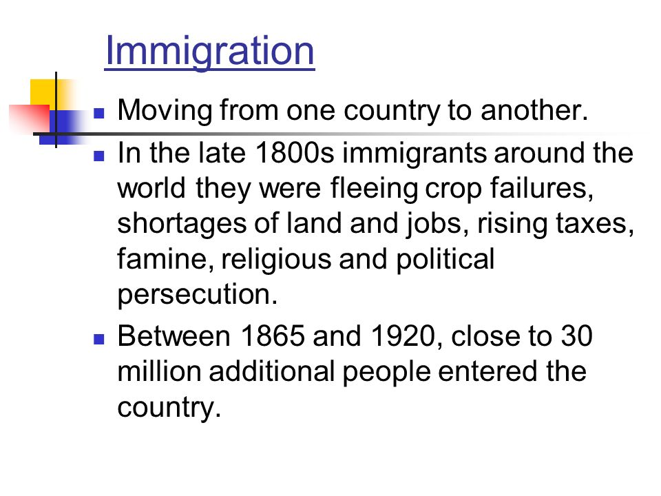 Immigration Moving from one country to another.
