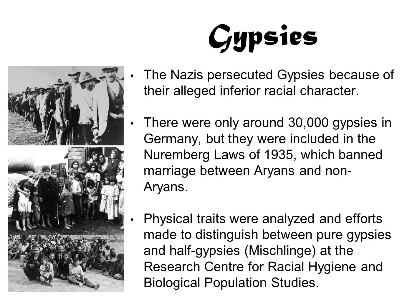 the background of the nazi persecution of the gypsies A short history  the persecution of gypsies began in the very beginning of the  third reich - gypsies were arrested and interned in concentration  this was  because, under nazi racial ideology, gypsies were aryans thus.