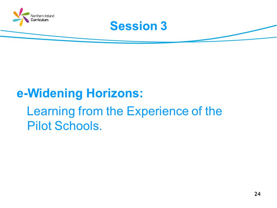 Session 3 e-Widening Horizons: Learning from the Experience of the Pilot Schools. Replaced the NRA