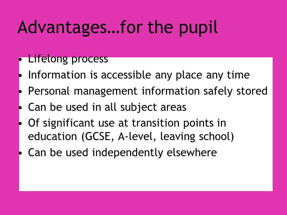 Advantages…for the pupil