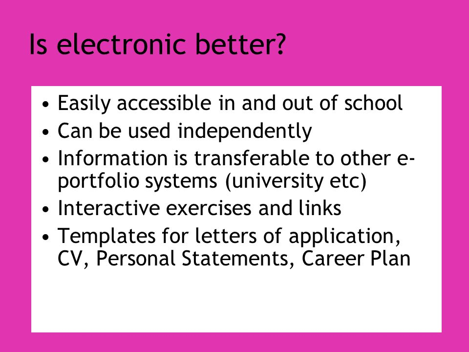 Is electronic better Easily accessible in and out of school