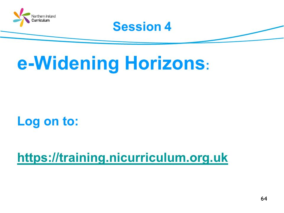 e-Widening Horizons: Session 4 Log on to: