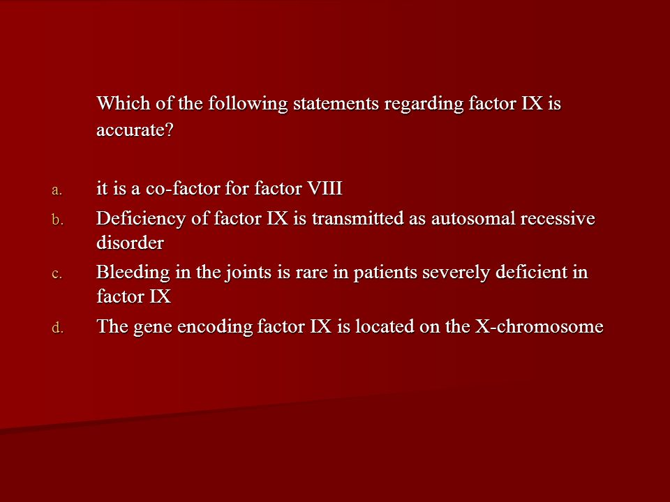 Which of the following statements regarding factor IX is accurate