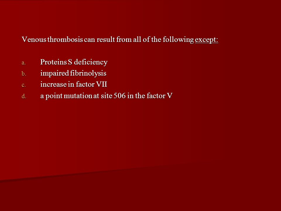 Venous thrombosis can result from all of the following except: