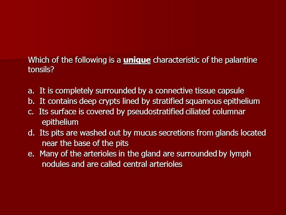 Which of the following is a unique characteristic of the palantine tonsils