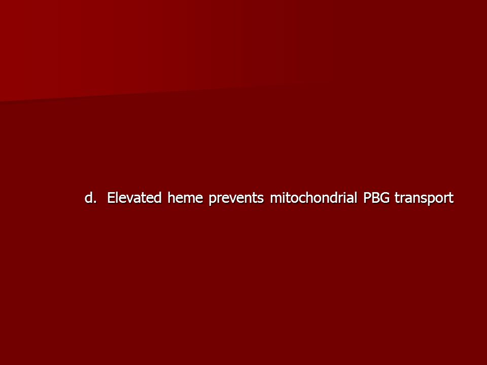 d. Elevated heme prevents mitochondrial PBG transport