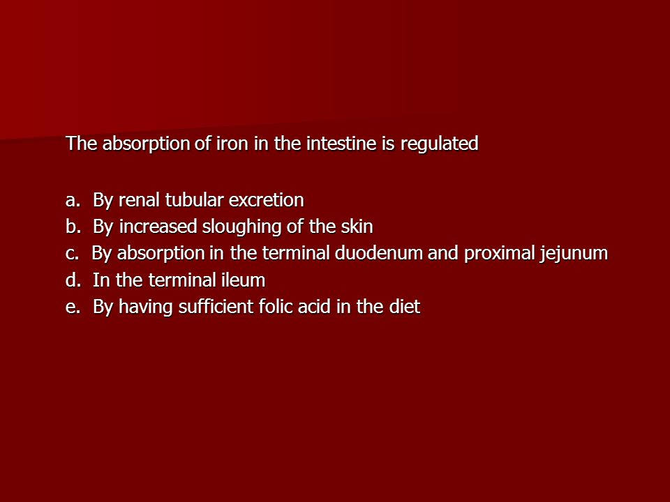 The absorption of iron in the intestine is regulated