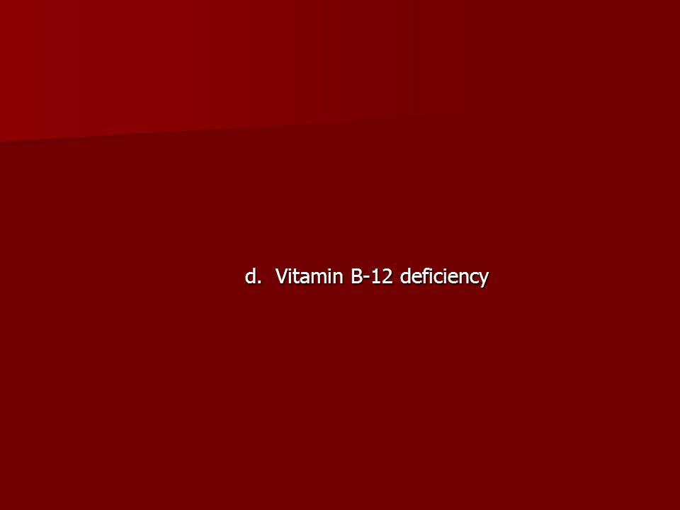 d. Vitamin B-12 deficiency