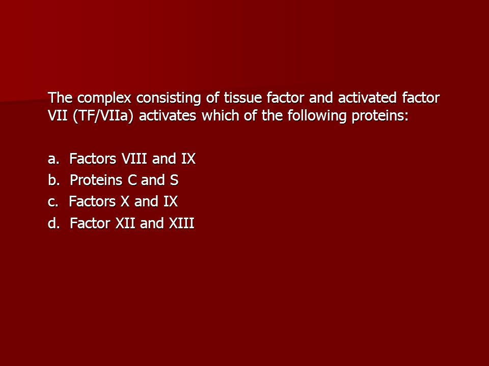 The complex consisting of tissue factor and activated factor VII (TF/VIIa) activates which of the following proteins: