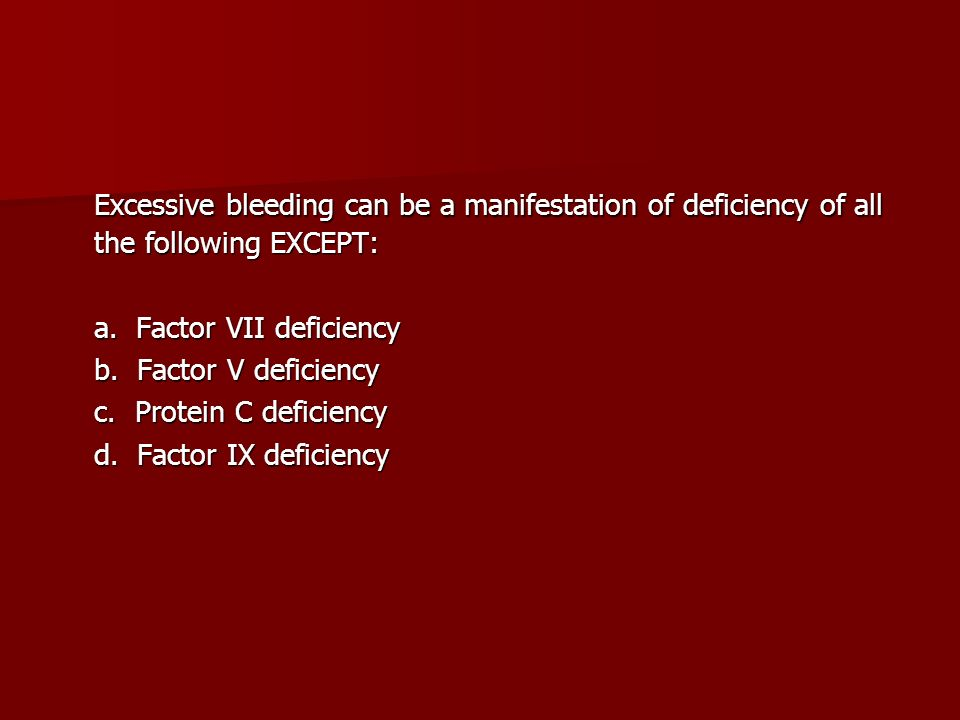 Excessive bleeding can be a manifestation of deficiency of all the following EXCEPT: