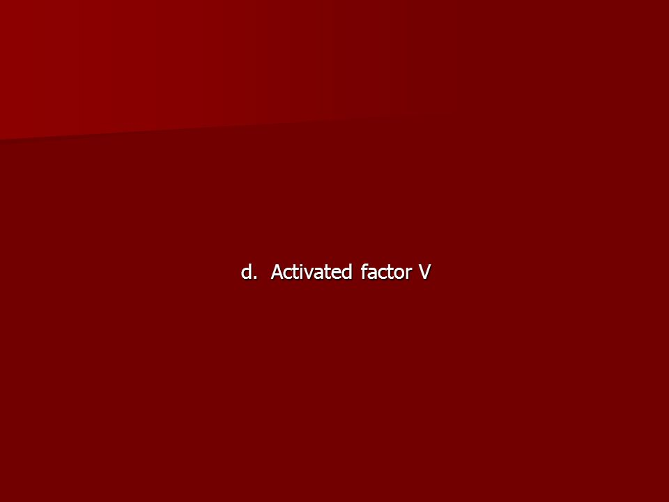 d. Activated factor V