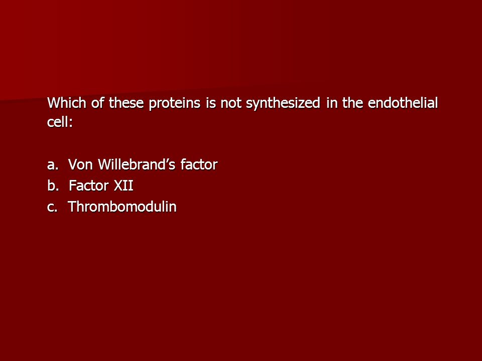 Which of these proteins is not synthesized in the endothelial cell: