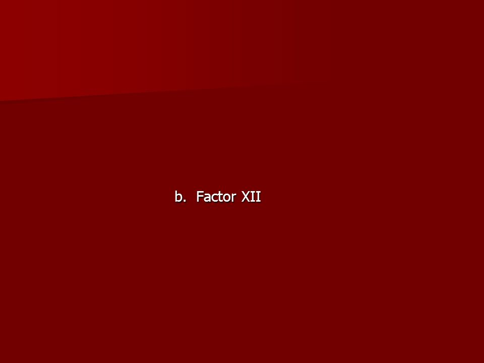 b. Factor XII