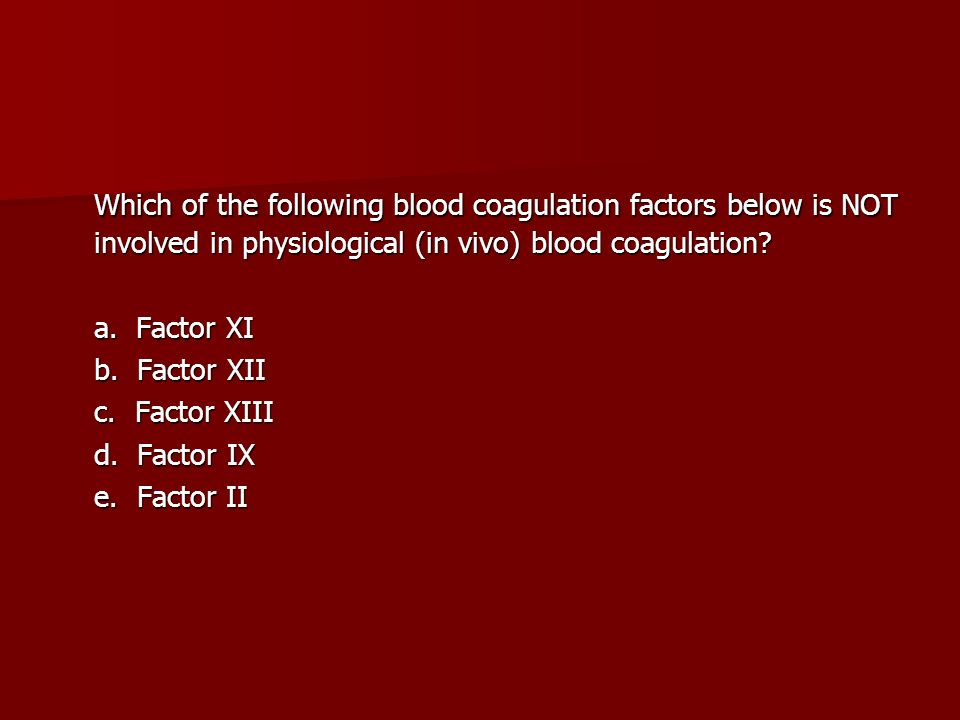 Which of the following blood coagulation factors below is NOT involved in physiological (in vivo) blood coagulation