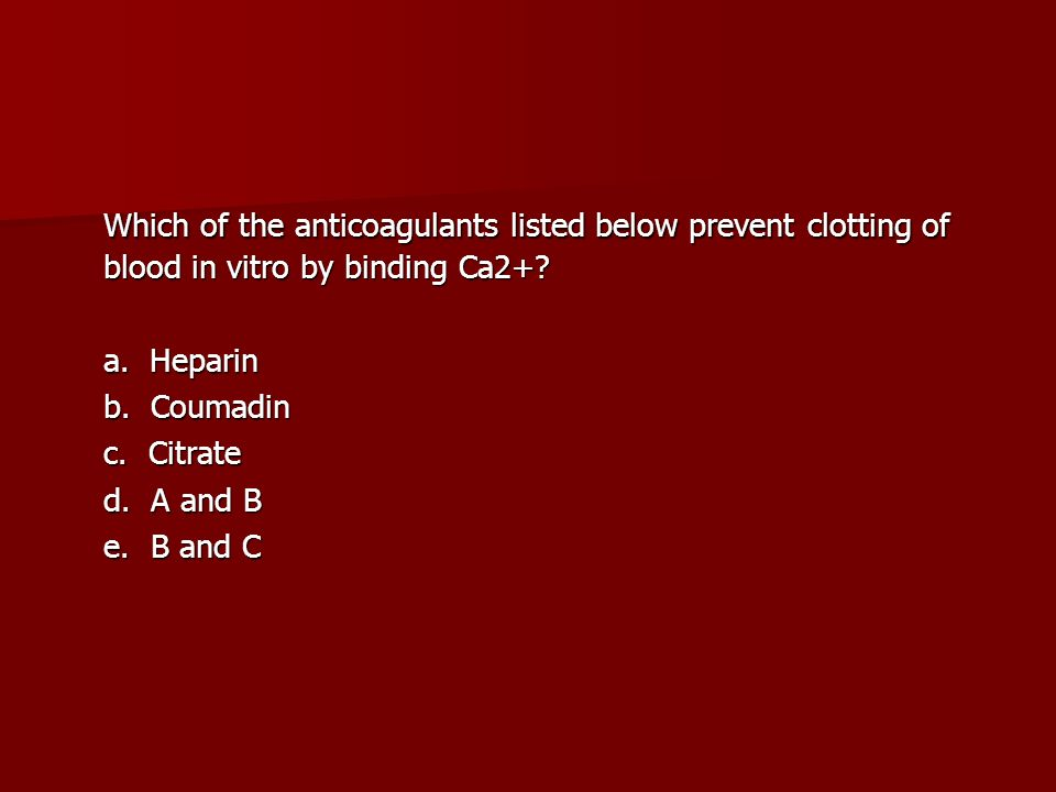 Which of the anticoagulants listed below prevent clotting of blood in vitro by binding Ca2+