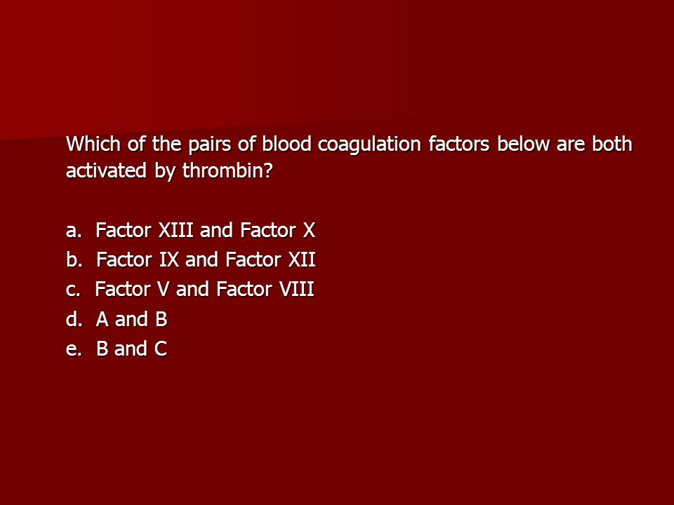 Which of the pairs of blood coagulation factors below are both activated by thrombin