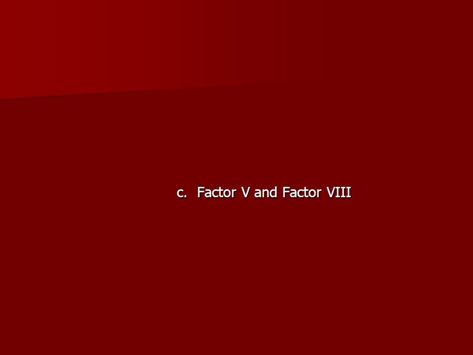 c. Factor V and Factor VIII