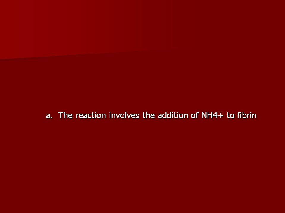 a. The reaction involves the addition of NH4+ to fibrin