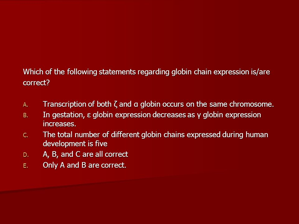 Which of the following statements regarding globin chain expression is/are